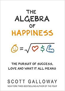 The Algebra of Happiness by Scott Galloway