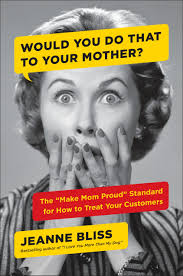Would You Do That to Your Mother by Jeanne Bliss