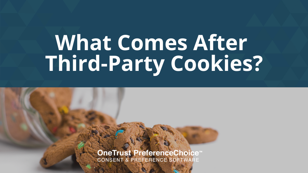 What Comes After Third-Party Cookies? By OneTrust PreferenceChoice