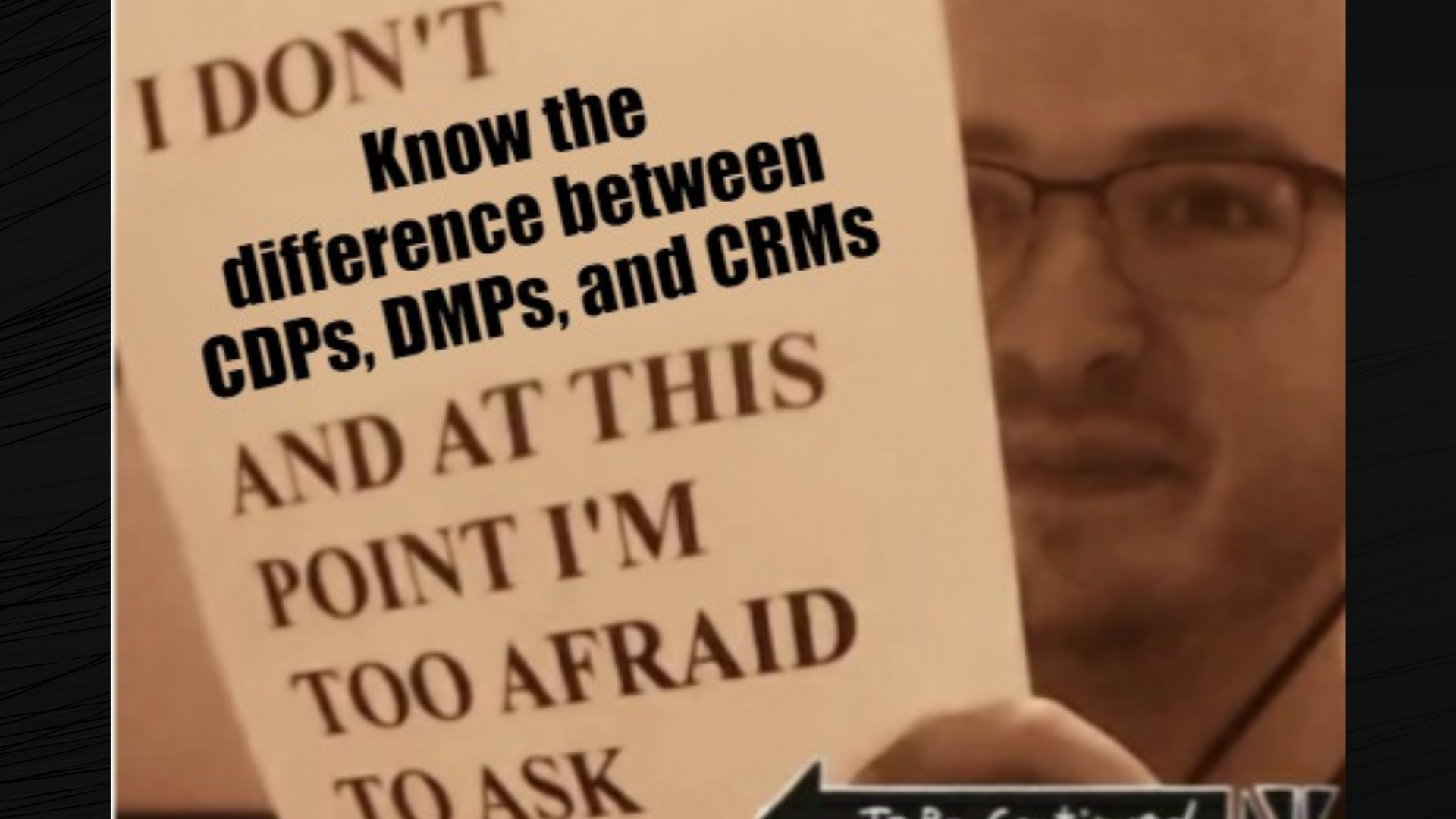 CDPs, DMPs, CRMs. What's the Difference?